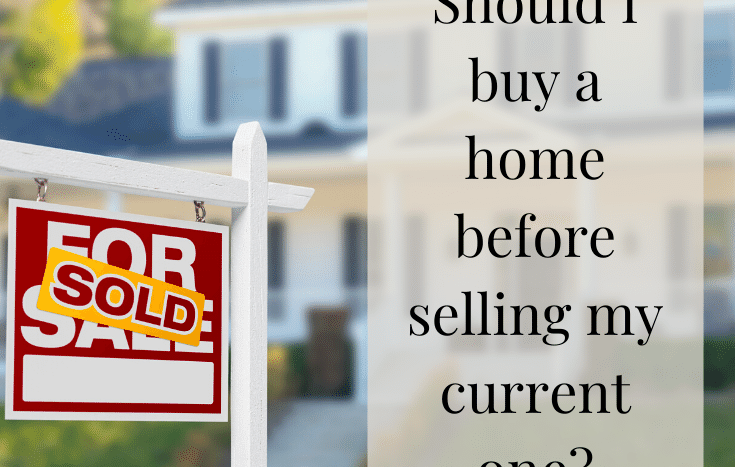 Real Estate 101: Should I buy a home before I sell my old one?